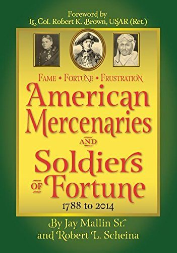 Fame * Fortune * Frustration American Mercenaries and Soldiers of Fortune 1788-2014: Jay Mallin Sr