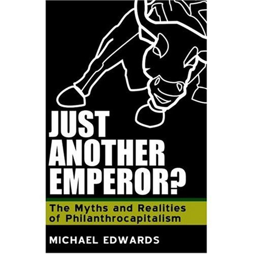 Just Another Emperor? The Myths and Realities of Philanthrocapitalism: Michael Edwards