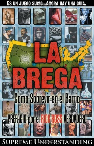 La Brega: Como Sobrevivir en el Barrio (Spanish Edition): Supreme Understanding