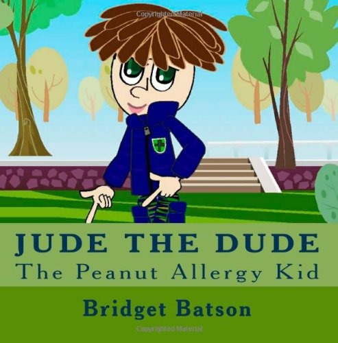 Jude The Dude: The Peanut Allergy Kid: Bridget M Batson