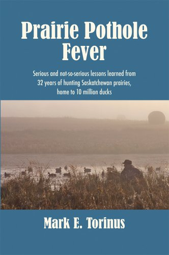 9780981624105: Prairie Pothole Fever, Serious and not-so-serious lessons learned from 32 years of hunting Saskatchewan prairies, home to 10 million ducks