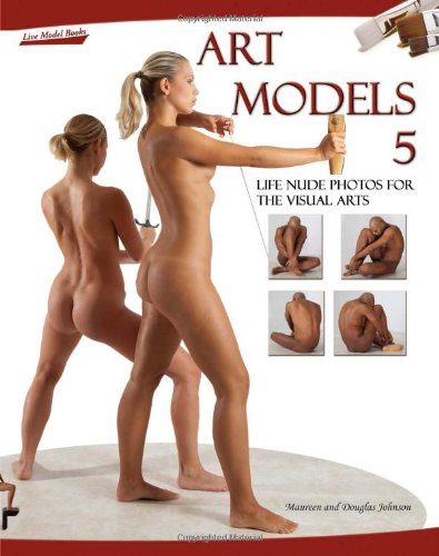 Art Models 5: Life Nude Photos for the Visual Arts [With CDROM] (Hardcover): Douglas Johnson