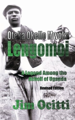 9780981626499: Oteka Okello Mwoka Lengomoi: A Legend Among the Acholi of Uganda