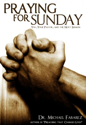 Praying for Sunday: You, Your Pastor, and the Next Sermon (0981629318) by Dr. Mike Fabarez; Michael Fabarez