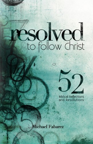 Resolved to Follow Christ: 52 Biblical Reflections and Resolutions (0981629350) by Michael Fabarez
