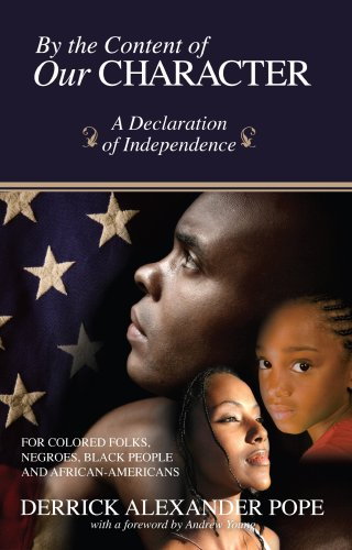 9780981633602: By The Content of Our Character: A Declaration of Independence for Colored Folks, Negroes, Black People and African-Americans