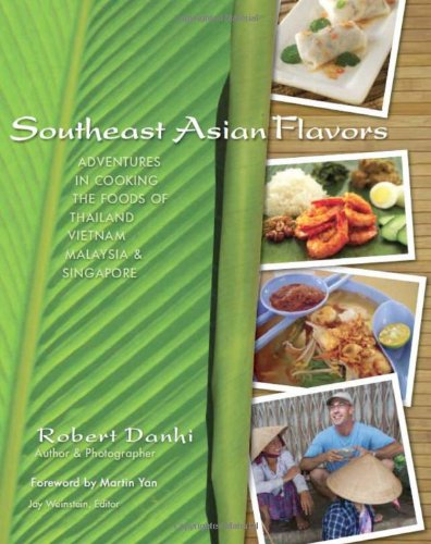 Southeast Asian Flavors: Adventures in Cooking the Foods of Thailand, Vietnam, Malaysia & ...