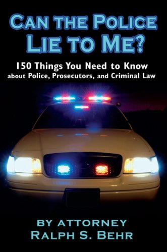 9780981635903: Can The Police Lie To Me? 150 Things You Need to Know About Police, Prosecutors and Criminal Law