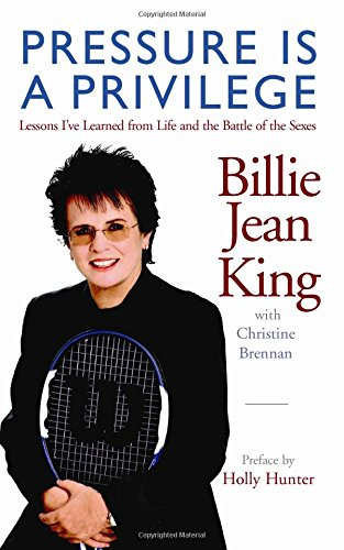 9780981636801: Pressure is a Privilege: Lessons I've Learned from Life and the Battle of the Sexes (Billie Jean King Library)