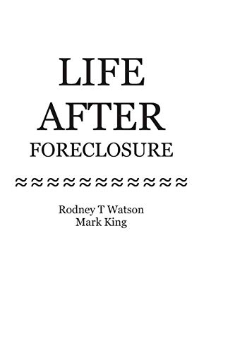 Life After Foreclosure: How to Get Back on Track After Foreclosure: Rodney T Watson