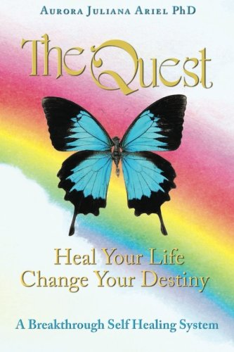 Thequest: Heal Your Life, Change Your Destiny: Aurora Juliana Ariel PhD