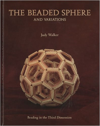 9780981655376: The Beaded Sphere And Variations - Beading In The Third Dimension by Judy Walker