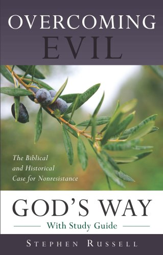 Overcoming Evil God's Way: The Biblical and Historical Case for Nonresistance: Stephen M. ...