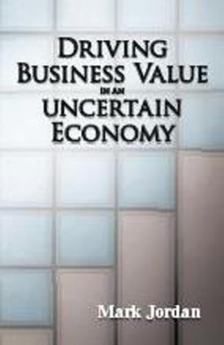 9780981657240: Driving Business Value in an Uncertain Economy
