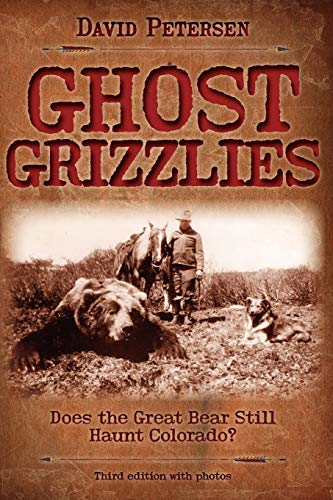 9780981658414: Ghost Grizzlies: Does the great bear still haunt Colorado? 3rd ed.