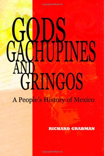 9780981663708: Gods, Gachupines and Gringos: A People's History of Mexico