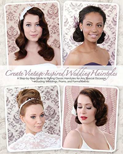 9780981663937: Create Vintage-Inspired Wedding Hairstyles: A Step-by-Step Guide to Styling Classic Hairstyles for Any Special Occasion including Weddings, Proms, and Formal Events