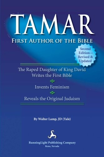 9780981668147: TAMAR, First Author of the Bible: Identifies the First Author of the Old Testament / Hebrew Bible (Torah) and Explains the Original Beliefs of the Jewish People.