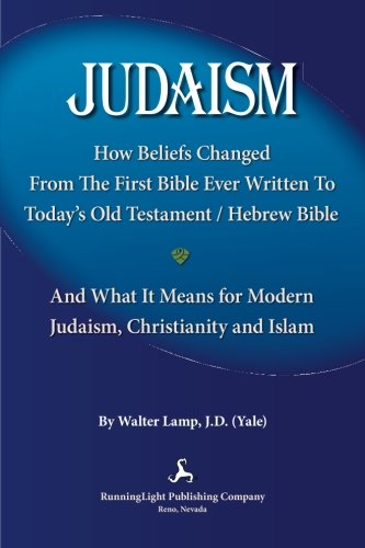 9780981668161: Judaism,: How Beliefs Changed From the First Bible Ever Written to Today's Old Testament/Hebrew Bible and What It Means for Modern Judaism, Christianity and Islam