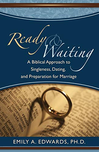 Ready & Waiting: A Biblical Approach to Singleness, Dating, and Preparation for Marriage: ...