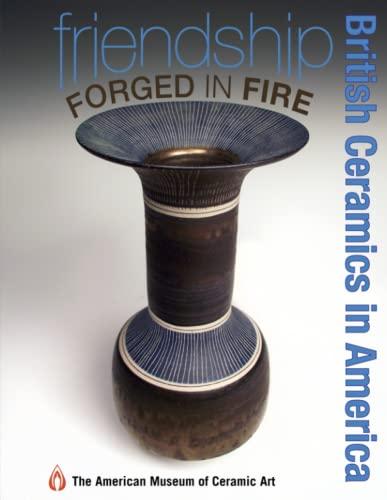 Friendship forged in fire: british ceramics in america: American Museum of Ceramic Art