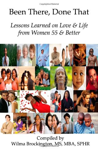 9780981680620: Been There, Done That: Lessons Learned on Love & Life from Women 55 & Better
