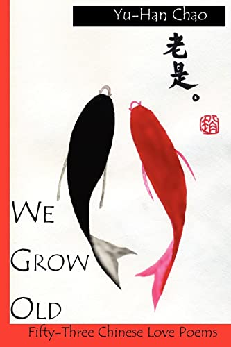 We Grow Old: 53 Chinese Love Poems: Chao, Yu-Han