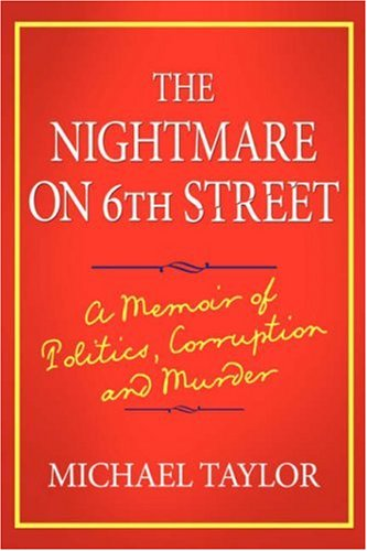 The Nightmare on 6th Street: A Memoir of Politics, Corruption and Murder (9780981697413) by Michael Sr. Taylor
