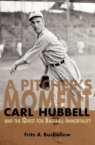9780981710532: A Pitcher's Moment: Carl Hubbell and the Quest for Baseball Immortality