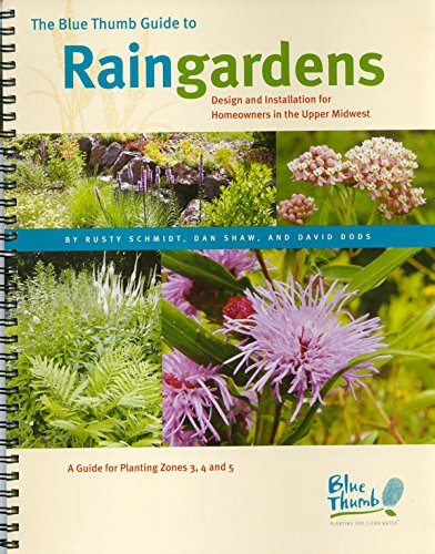 9780981713106: The Blue Thumb Guide to Raingardens - Design And Installation For Homeowners In The Upper Midwest