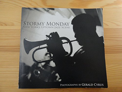 Stormy Monday: New York's Uptown Jazz Scene; Photographs by Gerald Cyrus (signed by artist): ...
