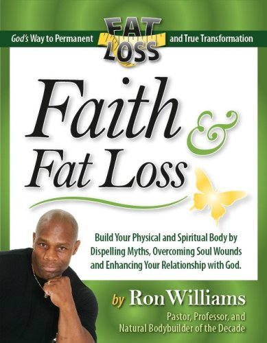 Faith & Fat Loss : Build Your Physical and Spiritual Body By Dispelling Myths, Overcoming Soul Wo...