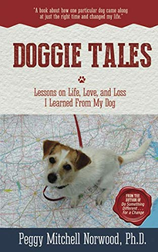 Doggie Tales: Lessons on Life, Love, and Loss I Learned From My Dog: Norwood Ph.D., Peggy Mitchell