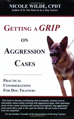 9780981722719: Getting a Grip on Aggression Cases: Practical Considerations for Dog Trainers