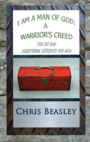9780981724508: I Am a Man of God:A Warrior's Creed - The 30 Day Devotional Designed for Men