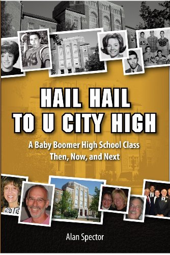 Hail Hail to U City High: A Baby Boomer High School Class, Then, Now, and Next