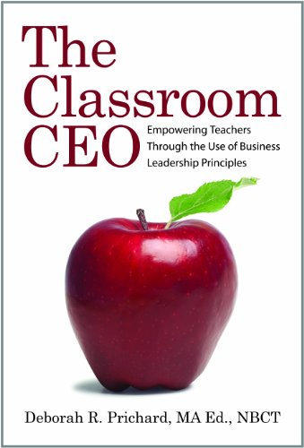 The Classroom CEO: Prichard, Deborah R.; Ed., MA; NBCT