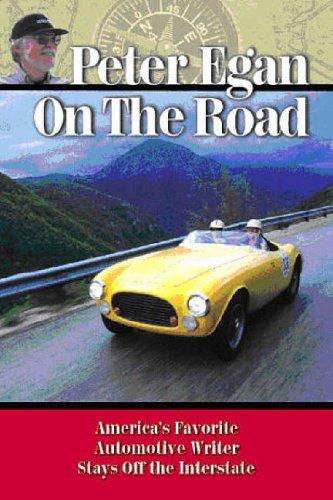 Peter Egan on the Road: America's favorite automotive writer stays off the Interstate: Egan, ...