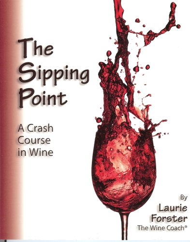 The Sipping Point: A Crash Course in Wine: Laurie Forster