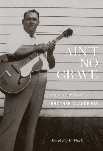9780981734224: Ain't No Grave: The Life and Legacy of Brother Claude Ely (Book and CD)