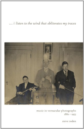 9780981734248: I Listen to the Wind That Obliterates My Traces: Music in Vernacular Photographs 1880-1955