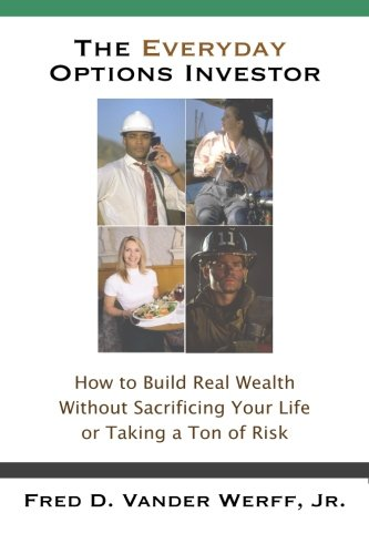 9780981734590: The Everyday Options Investor: How to Build Real Wealth without Sacrificing your Life or Taking a Ton of Risk