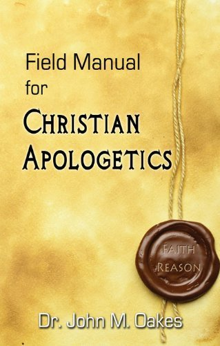 9780981737317: Field Manual for Christian Apologetics
