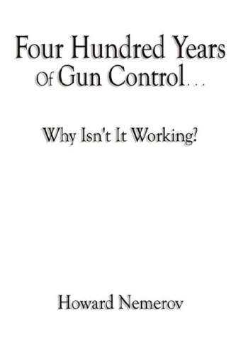 9780981738222: Four Hundred Years Of Gun Control - Why Isn't It Working?