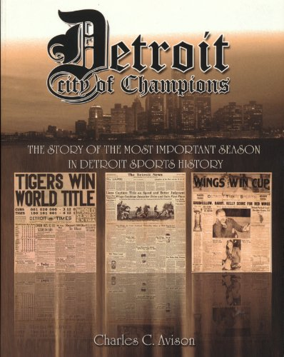 Detroit: City of Champions - The Story of the Most Important Season in Detroit Sports History: ...