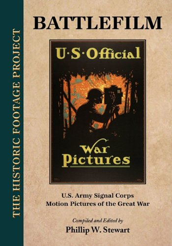 9780981744445: BATTLEFILM: U.S. ARMY SIGNAL CORPS MOTION PICTURES OF THE GREAT WAR