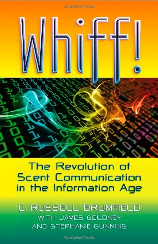 Whiff! The Revolution of Scent Communication in: C. Russell Brumfield,