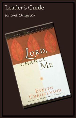 Lord, Change Me Leader's Guide: Christenson, Evelyn