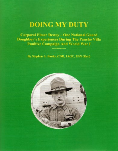 Doing My Duty: Corporal Elmer Dewey-One National Guard Doughboy's Experiences During the Pancho V...