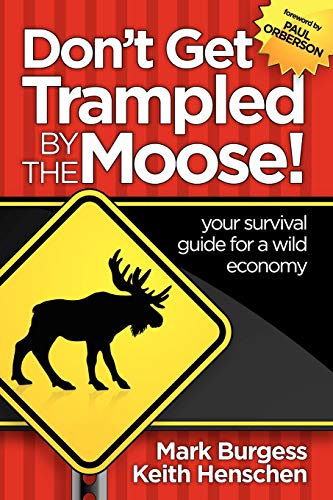 9780981747408: Don't Get Trampled By the Moose!: your survival guide for a wild economy